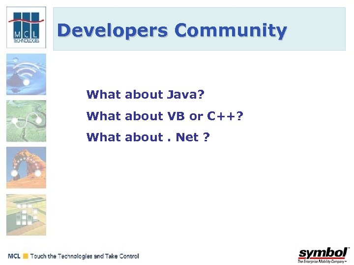 Developers Community What about Java? What about VB or C++? What about. Net ?