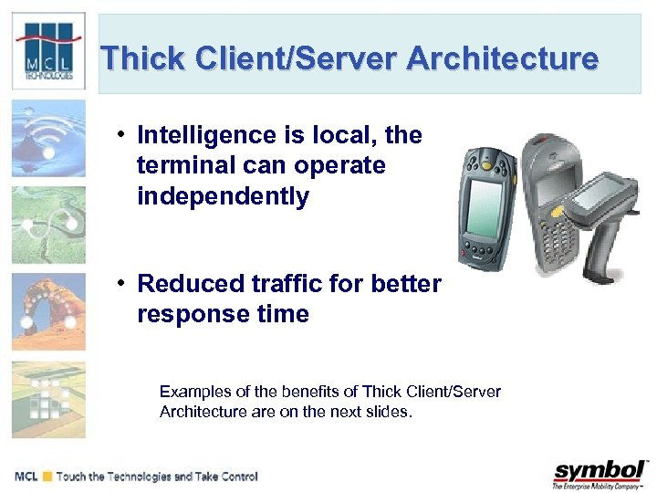 Thick Client/Server Architecture • Intelligence is local, the terminal can operate independently • Reduced