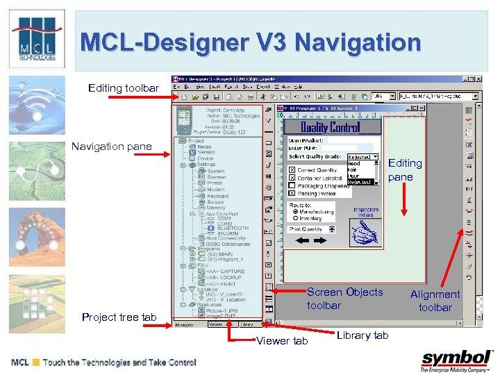 MCL-Designer V 3 Navigation Editing toolbar Navigation pane Editing pane Project tree tab Screen