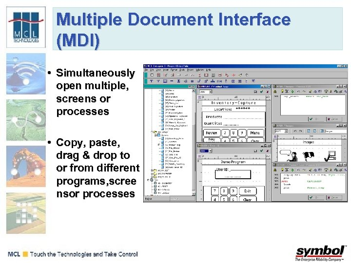 Multiple Document Interface (MDI) • Simultaneously open multiple, screens or processes • Copy, paste,