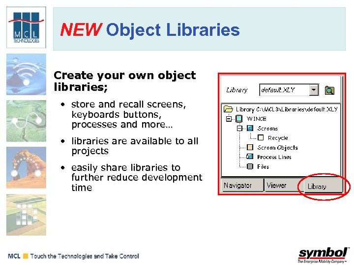 NEW Object Libraries Create your own object libraries; • store and recall screens, keyboards