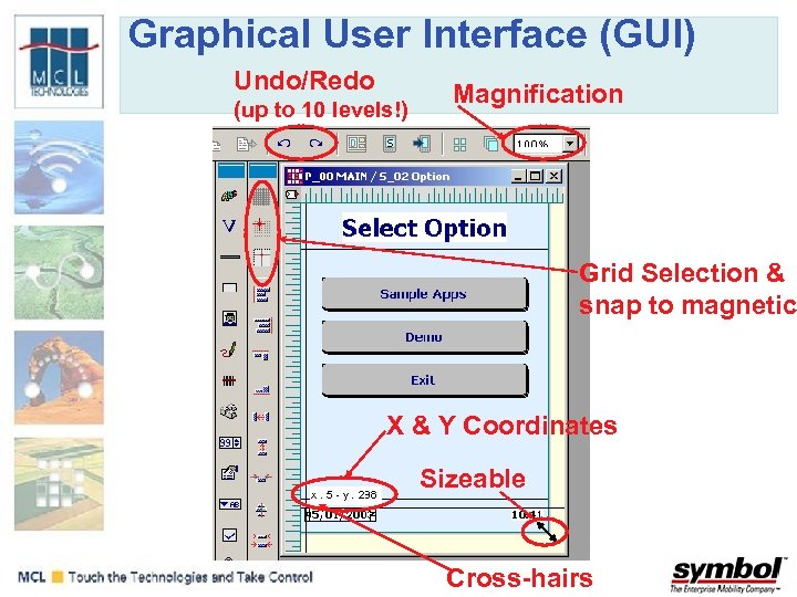 Graphical User Interface (GUI) Undo/Redo (up to 10 levels!) Magnification Grid Selection & snap