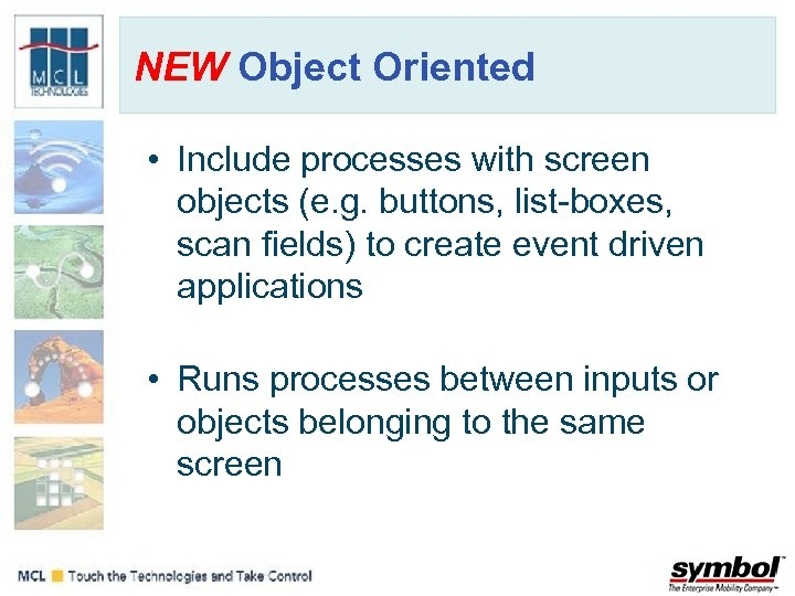 NEW Object Oriented • Include processes with screen objects (e. g. buttons, list-boxes, scan