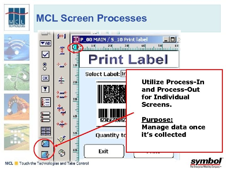 MCL Screen Processes Utilize Process-In and Process-Out for Individual Screens. Purpose: Manage data once