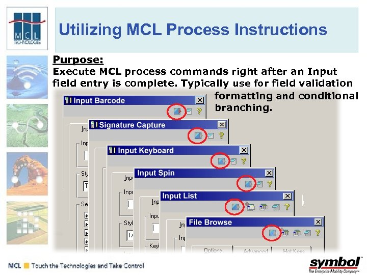 Utilizing MCL Process Instructions Purpose: Execute MCL process commands right after an Input field