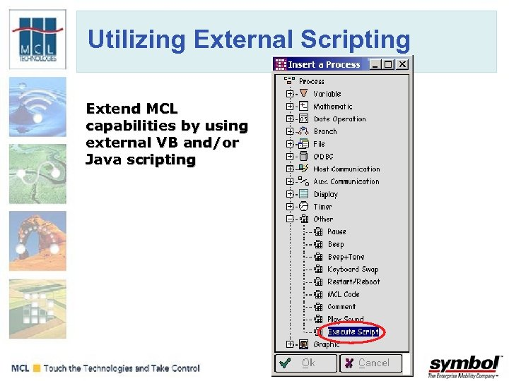 Utilizing External Scripting Extend MCL capabilities by using external VB and/or Java scripting
