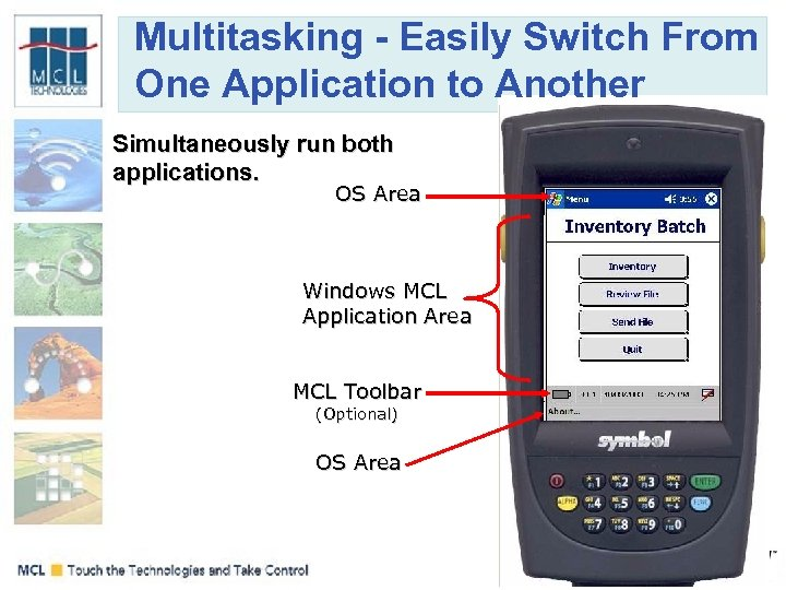 Multitasking - Easily Switch From One Application to Another Simultaneously run both applications. OS