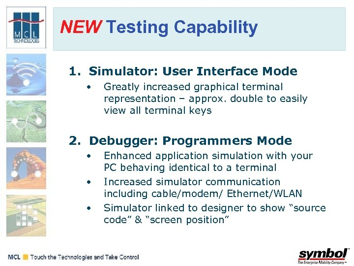 NEW Testing Capability 1. Simulator: User Interface Mode • Greatly increased graphical terminal representation