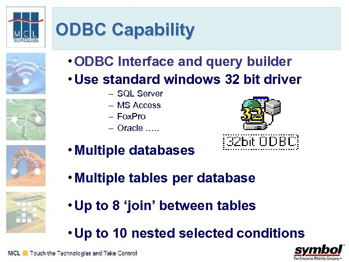 ODBC Capability • ODBC Interface and query builder • Use standard windows 32 bit