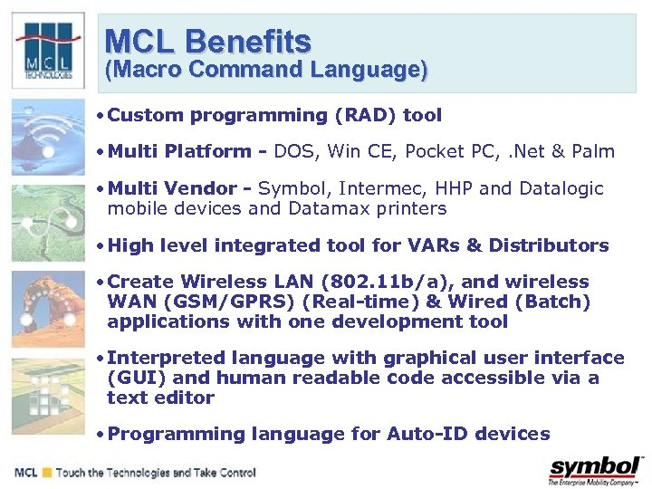MCL Benefits (Macro Command Language) • Custom programming (RAD) tool • Multi Platform -