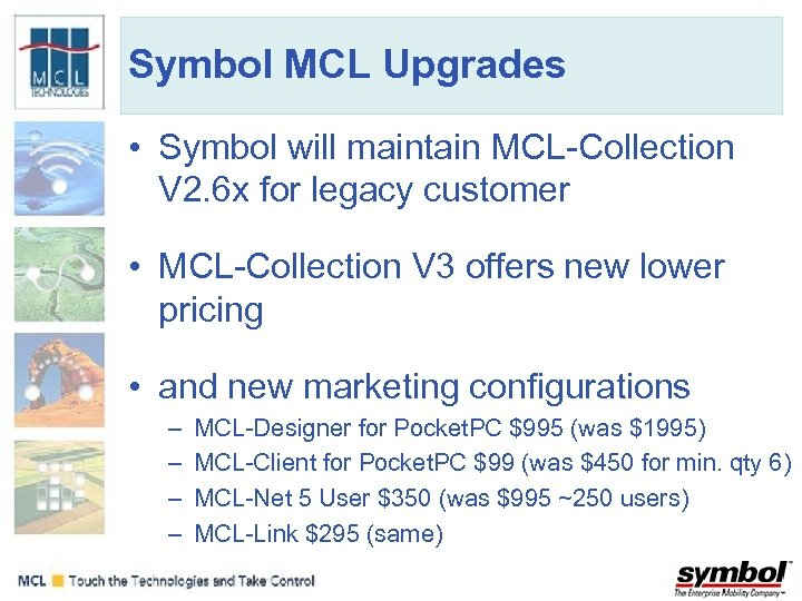 Symbol MCL Upgrades • Symbol will maintain MCL-Collection V 2. 6 x for legacy