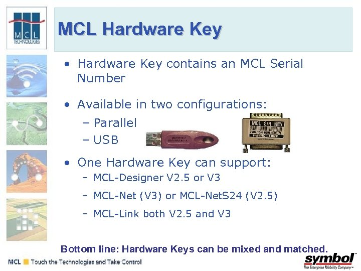 MCL Hardware Key • Hardware Key contains an MCL Serial Number • Available in
