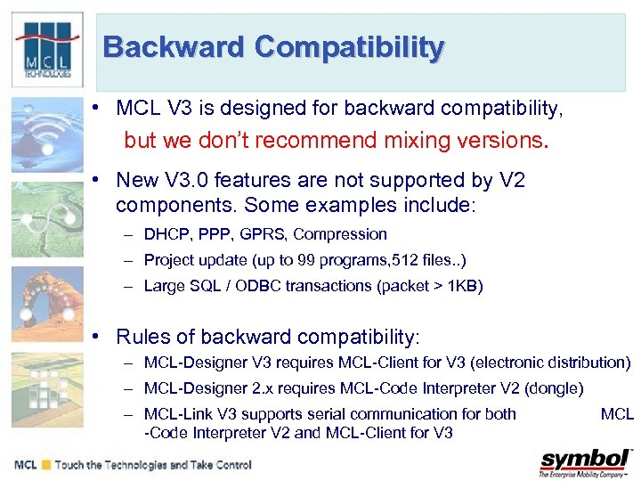 Backward Compatibility • MCL V 3 is designed for backward compatibility, but we don't