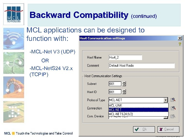 Backward Compatibility (continued) MCL applications can be designed to function with: -MCL-Net V 3