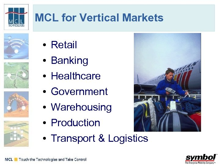 MCL for Vertical Markets • • Retail Banking Healthcare Government Warehousing Production Transport &