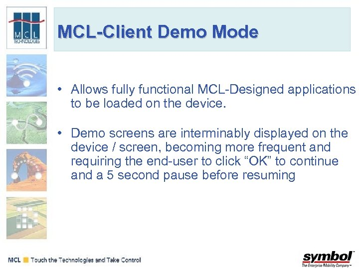 MCL-Client Demo Mode • Allows fully functional MCL-Designed applications to be loaded on the