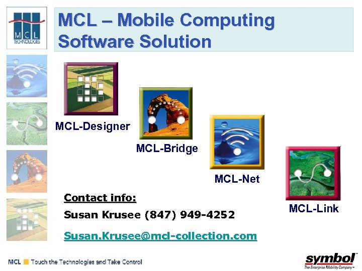 MCL – Mobile Computing Software Solution MCL-Designer MCL-Bridge MCL-Net Contact info: Susan Krusee (847)