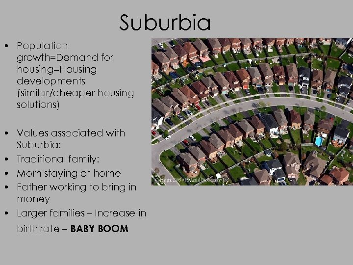 Suburbia • Population growth=Demand for housing=Housing developments (similar/cheaper housing solutions) • Values associated with