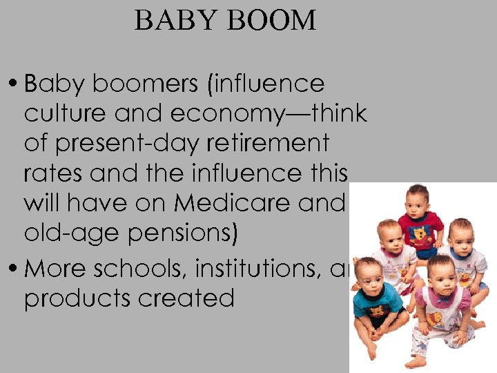 BABY BOOM • Baby boomers (influence culture and economy—think of present-day retirement rates and