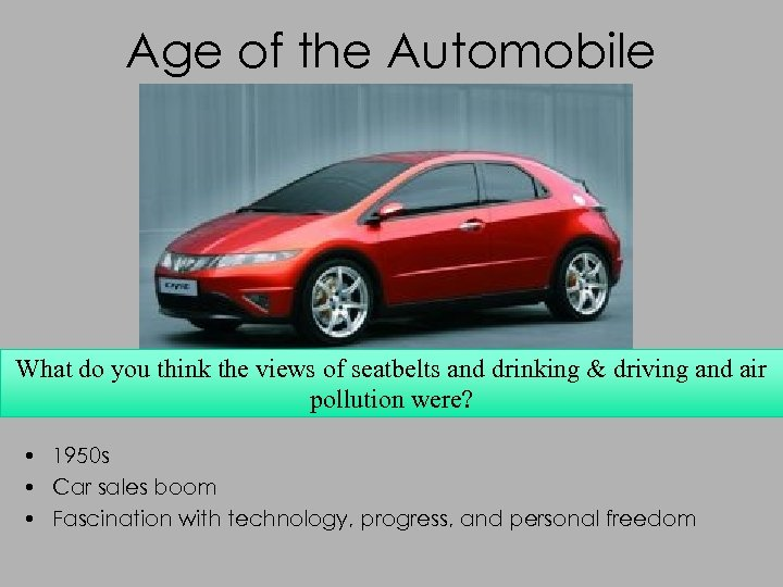 Age of the Automobile What do you think the views of seatbelts and drinking