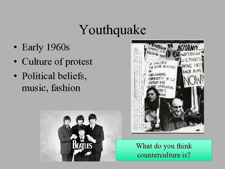 Youthquake • Early 1960 s • Culture of protest • Political beliefs, music, fashion