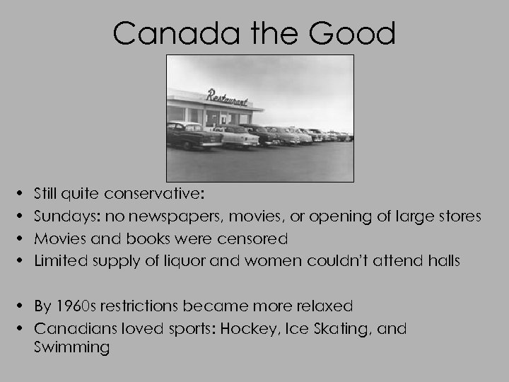 Canada the Good • • Still quite conservative: Sundays: no newspapers, movies, or opening