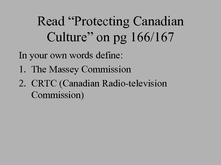 """Read """"Protecting Canadian Culture"""" on pg 166/167 In your own words define: 1. The"""