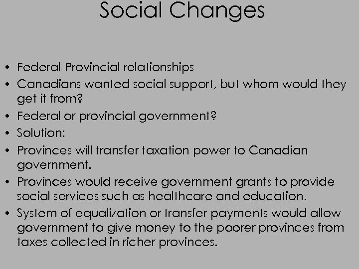 Social Changes • Federal-Provincial relationships • Canadians wanted social support, but whom would they