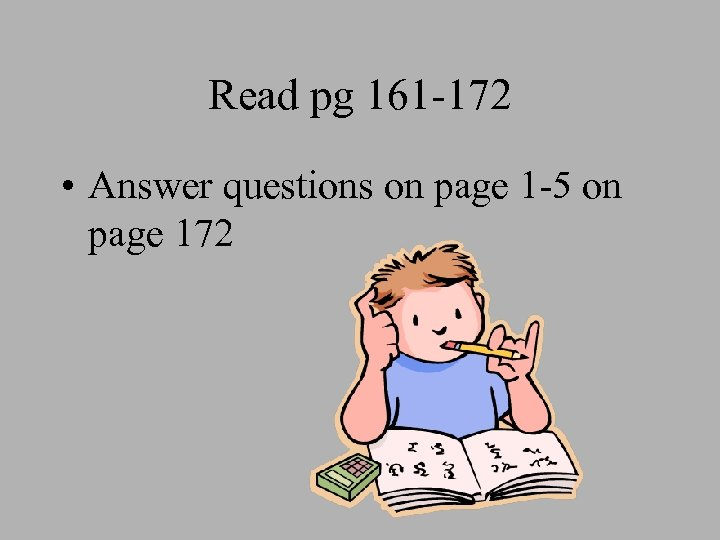 Read pg 161 -172 • Answer questions on page 1 -5 on page 172