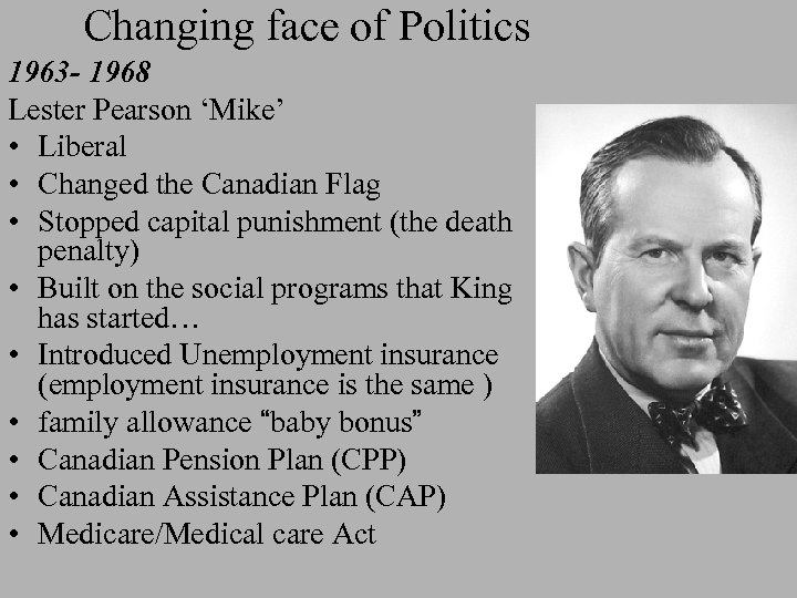 Changing face of Politics 1963 - 1968 Lester Pearson 'Mike' • Liberal • Changed