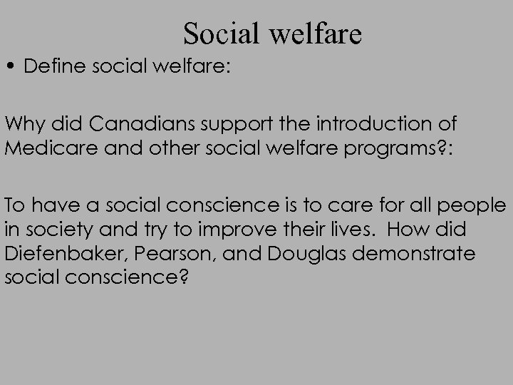 Social welfare • Define social welfare: Why did Canadians support the introduction of Medicare