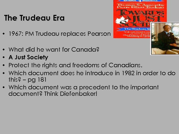 The Trudeau Era • 1967: PM Trudeau replaces Pearson • • What did he