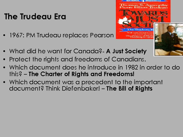 The Trudeau Era • 1967: PM Trudeau replaces Pearson • What did he want
