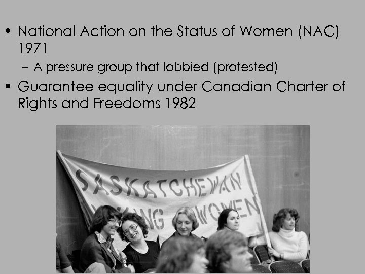 • National Action on the Status of Women (NAC) 1971 – A pressure