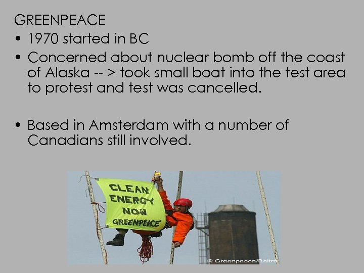 GREENPEACE • 1970 started in BC • Concerned about nuclear bomb off the coast