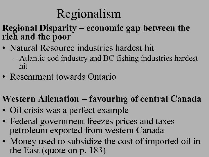 Regionalism Regional Disparity = economic gap between the rich and the poor • Natural