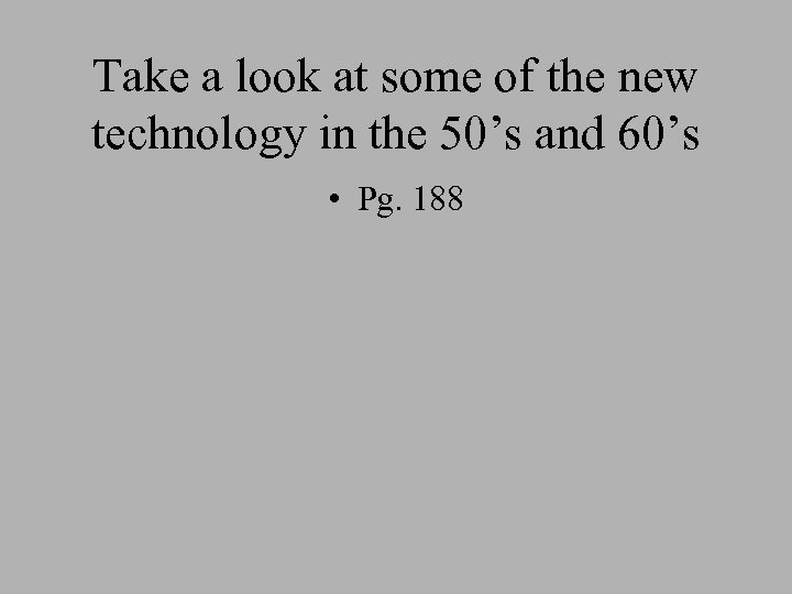 Take a look at some of the new technology in the 50's and 60's