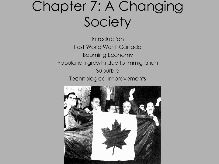 Chapter 7: A Changing Society Introduction Post World War II Canada Booming Economy Population