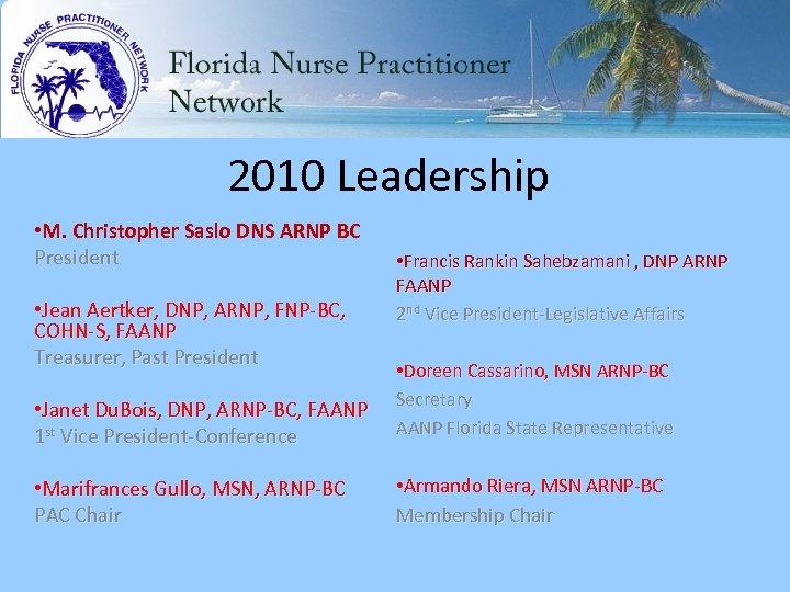 2010 Leadership • M. Christopher Saslo DNS ARNP BC President • Jean Aertker, DNP,