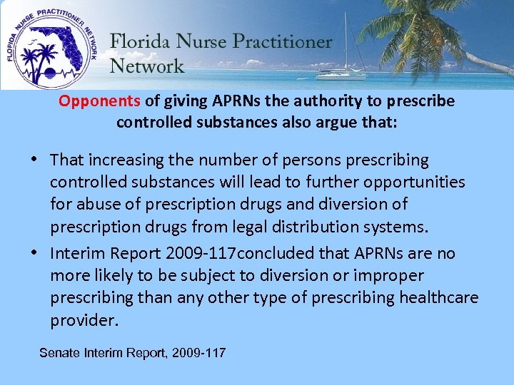Opponents of giving APRNs the authority to prescribe controlled substances also argue that: •