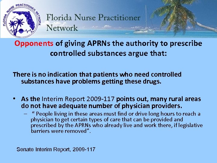 Opponents of giving APRNs the authority to prescribe controlled substances argue that: There is