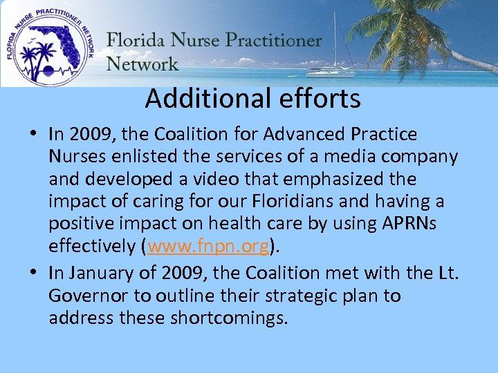 Additional efforts • In 2009, the Coalition for Advanced Practice Nurses enlisted the services