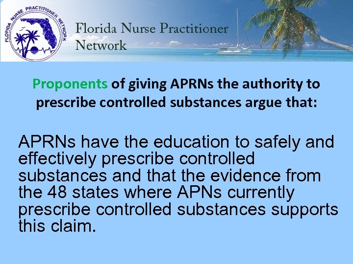 Proponents of giving APRNs the authority to prescribe controlled substances argue that: APRNs have