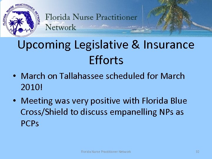 Upcoming Legislative & Insurance Efforts • March on Tallahassee scheduled for March 2010! •