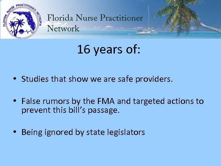 16 years of: • Studies that show we are safe providers. • False rumors