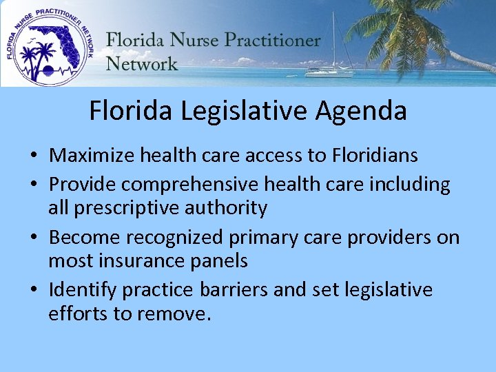 Florida Legislative Agenda • Maximize health care access to Floridians • Provide comprehensive health