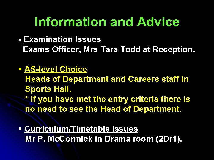 Information and Advice § Examination Issues Exams Officer, Mrs Tara Todd at Reception. §