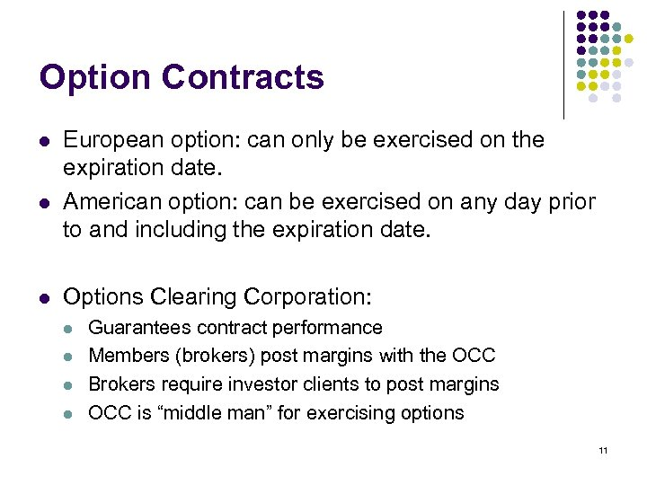 Option Contracts l l l European option: can only be exercised on the expiration