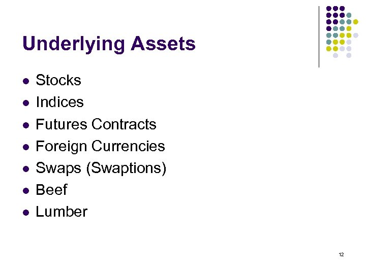 Underlying Assets l l l l Stocks Indices Futures Contracts Foreign Currencies Swaps (Swaptions)
