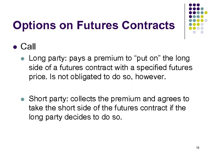 "Options on Futures Contracts l Call l Long party: pays a premium to ""put"